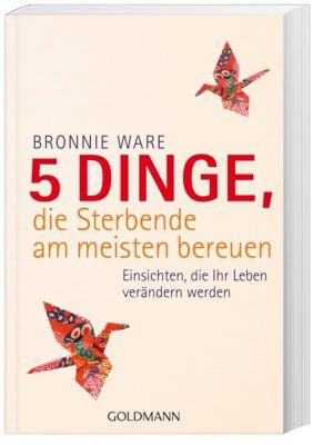 5 Dinge, die Sterbende am meisten bereuen, Bronnie Ware