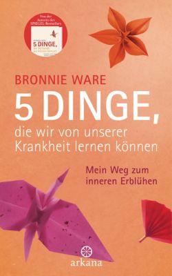 5 Dinge, die wir von unserer Krankheit lernen können, Bronnie Ware
