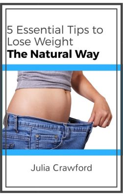 5 Essential Tips to Lose Weight the Natural Way, Julia Crawford