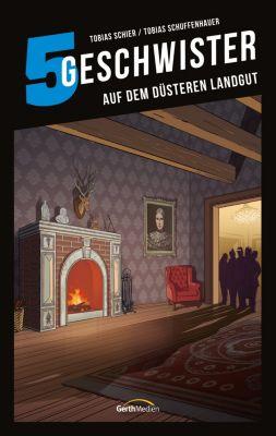 5 Geschwister: Auf dem düsteren Landgut (Band 16), Tobias Schuffenhauer, Tobias Schier