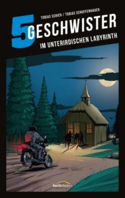 5 Geschwister: Im unterirdischen Labyrinth (Band 14), Tobias Schuffenhauer, Tobias Schier