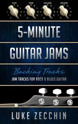 5-Minute Guitar Jams: Jam Tracks for Rock & Blues Guitar (Book + Online Bonus), Luke Zecchin