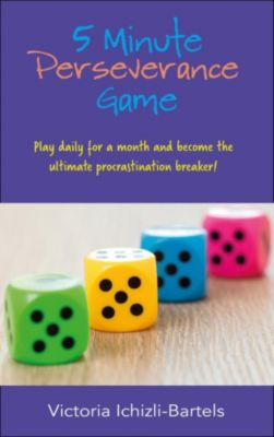 5 Minute Perseverance Game: Play Daily for a Month and Become the Ultimate Procrastination Breaker, Victoria Ichizli-Bartels