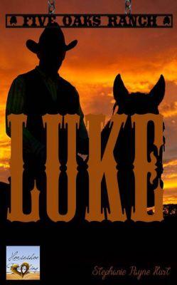 5 Oaks Ranch: Luke (5 Oaks Ranch, #4), Stephanie Hurt