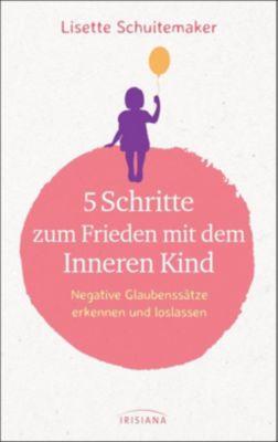 5 Schritte zum Frieden mit dem inneren Kind - Lisette Schuitemaker |