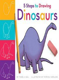 5 Steps to Drawing: 5 Steps to Drawing Dinosaurs, Pamela Hall