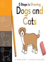 5 Steps to Drawing: 5 Steps to Drawing Dogs and Cats, Amanda StJohn