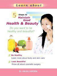 5 Steps to Maintain Good Health and Beauty, Anjali Arora