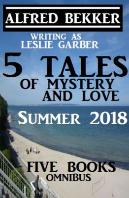 5 Tales of Mystery And Love: Five Books Omnibus Summer 2018, Alfred Bekker