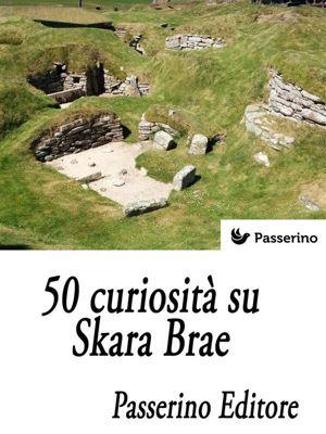 50 curiosità su Skara Brae, Passerino Editore
