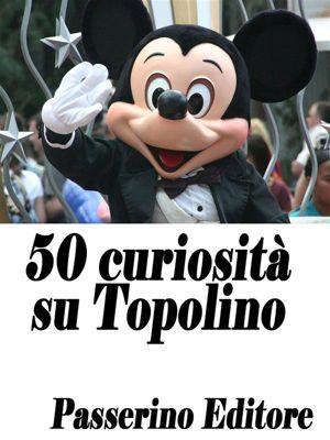 50 curiosità su Topolino, Passerino Editore
