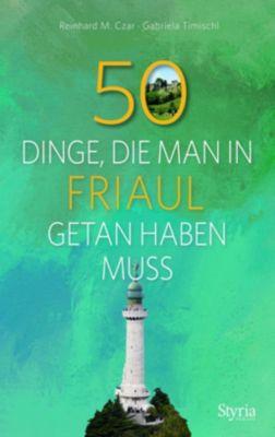 50 Dinge, die man in Friaul getan haben muss, Reinhard M. Czar, Gabriela Timischl