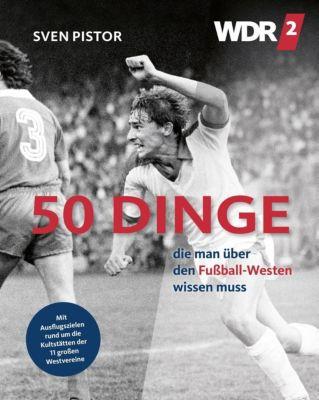 50 Dinge, die man über den Fußball-Westen wissen muss - Sven Pistor |