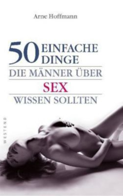 50 einfache Dinge, die Männer über Sex wissen sollten, Arne Hoffmann