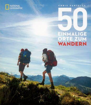 50 einmalige Orte zum Wandern - Chris Santella |