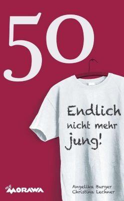 50 -Endlich nicht mehr jung!