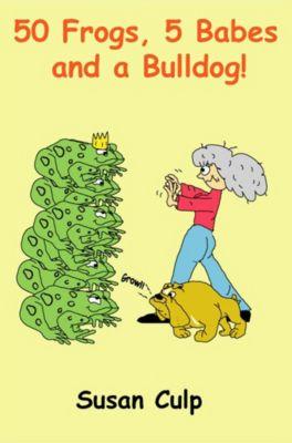 50 Frogs, 5 Babes and a Bulldog, Susan Culp