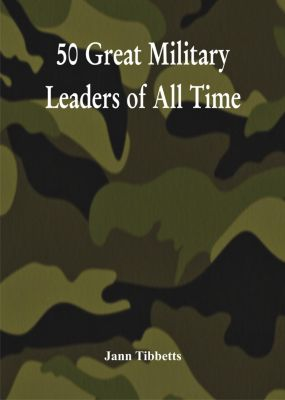 50 Great Military Leaders of All Time, Jann Tibbetts
