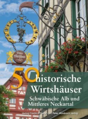 50 historische Wirtshäuser Schwäbische Alb und Mittleres Neckartal, Franziska Gürtler, Bastian Schmidt, Gerald Richter