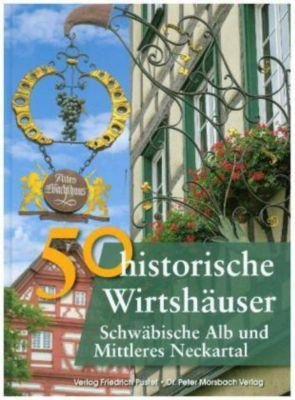 50 historische Wirtshäuser Schwäbischen Alb und Mittleres Neckartal, Frank Ebel, Franziska Gürtler, Bastian Schmidt