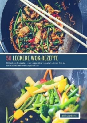 50 leckere Wok-Rezepte, Mattis Lundqvist