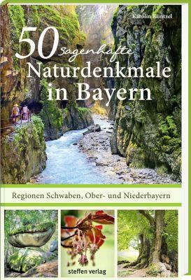 50 sagenhafte Naturdenkmale in Bayern - Regionen Schwaben, Ober- und Niederbayern - Karolin Küntzel pdf epub