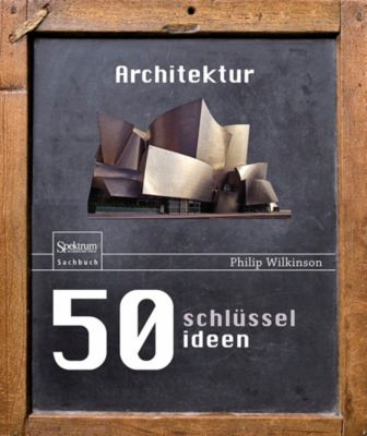 50 Schlüsselideen Architektur, Philip Wilkinson