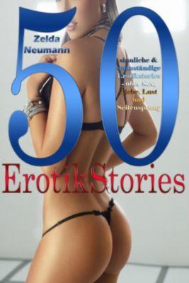 50 sinnliche & unanständige Erotikstories - über Sex, Liebe, Lust und Seitensprung, Zelda Neumann