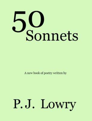 50 Sonnets, P.J. Lowry