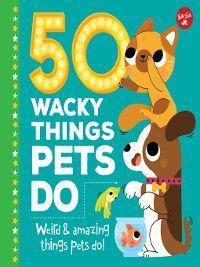50 Wacky Things Pets Do, Heidi Fiedler