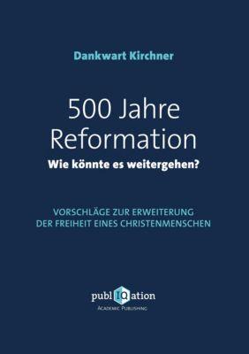 500 Jahre Reformation - wie könnte es weitergehen?, Dankwart Kirchner