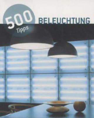 500 tipps beleuchtung buch jetzt bei online bestellen. Black Bedroom Furniture Sets. Home Design Ideas