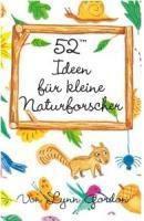 52 Ideen für kleine Naturforscher, Lynn Gordon