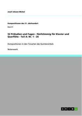52 Präludien und Fugen - fünfstimmig für Klavier und Querflöte - Teil A: Nr. 1 - 26, Josef Johann Michel