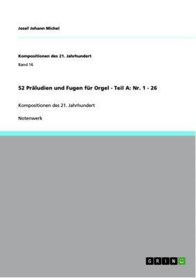52 Präludien und Fugen für Orgel - Teil A: Nr. 1 - 26, Josef Johann Michel