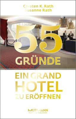 55 Gründe, ein Grand Hotel zu eröffnen, Carsten K. Rath, Susanne Rath