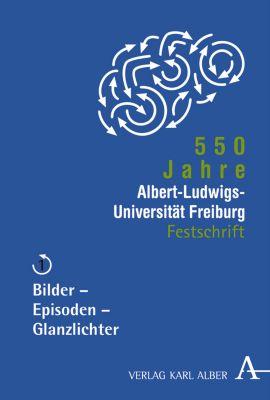 550 Jahre Albert-Ludwigs-Universität Freiburg: Bd.1 Bilder - Episoden - Glanzlichter