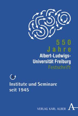 550 Jahre Albert-Ludwigs-Universität Freiburg: Bd.5 Institute und Seminare seit 1945