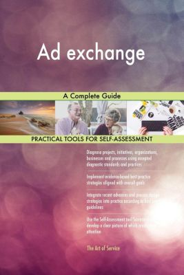5STARCooks: Ad exchange A Complete Guide, Gerardus Blokdyk
