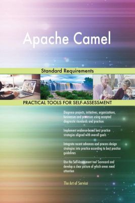 5STARCooks: Apache Camel Standard Requirements, Gerardus Blokdyk