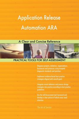 5STARCooks: Application Release Automation ARA A Clear and Concise Reference, Gerardus Blokdyk
