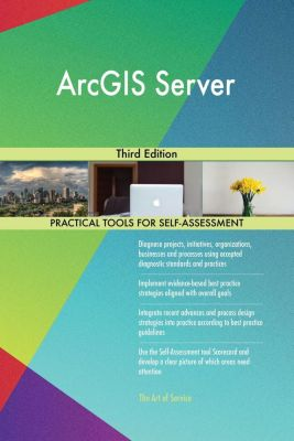 5STARCooks: ArcGIS Server Third Edition, Gerardus Blokdyk