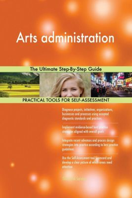 5STARCooks: Arts administration The Ultimate Step-By-Step Guide, Gerardus Blokdyk