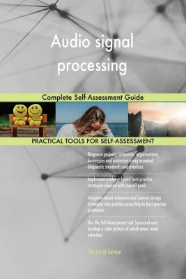 5STARCooks: Audio signal processing Complete Self-Assessment Guide, Gerardus Blokdyk