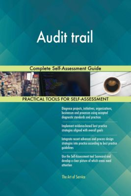 5STARCooks: Audit trail Complete Self-Assessment Guide, Gerardus Blokdyk