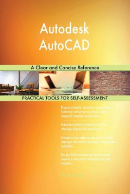 5STARCooks: Autodesk AutoCAD A Clear and Concise Reference, Gerardus Blokdyk