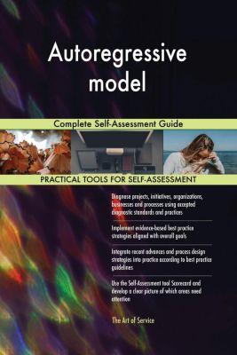 5STARCooks: Autoregressive model Complete Self-Assessment Guide, Gerardus Blokdyk