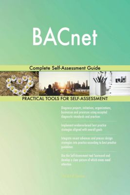 5STARCooks: BACnet Complete Self-Assessment Guide, Gerardus Blokdyk