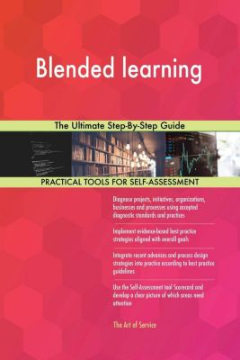 5STARCooks: Blended learning The Ultimate Step-By-Step Guide, Gerardus Blokdyk