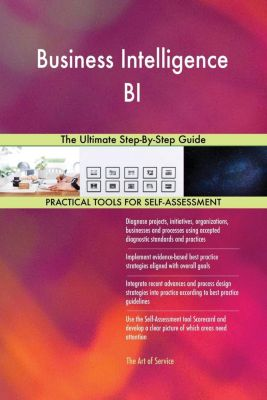5STARCooks: Business Intelligence BI The Ultimate Step-By-Step Guide, Gerardus Blokdyk